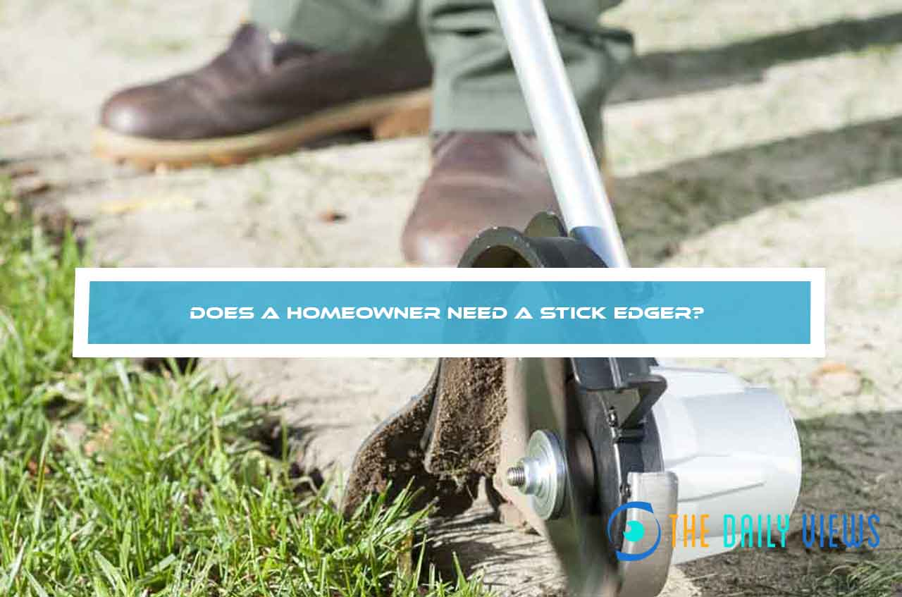 Does A Homeowner Need A Stick Edger